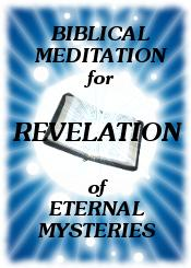 Biblical Meditation for Revelation of Eternal Mysteries